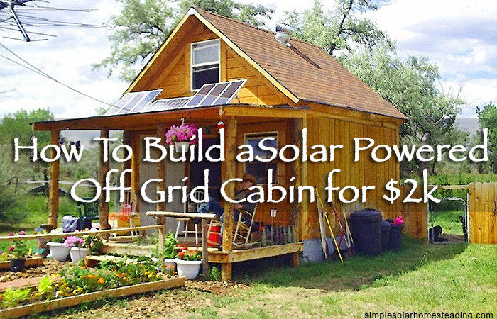 Build Sqft Solar Powered Off Grid Cabin